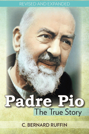 Padre Pio Revised and Expanded: The True Story