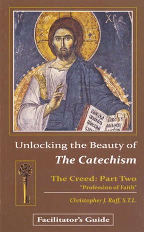 Unlocking the Beauty of the Catechism-Creed:Part Two Facilitators Guide