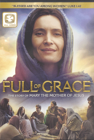 Full of Grace: The Story of Mary the Mother of Jesus