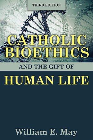 Catholic Bioethics and the Gift of Human Life, Third Edition