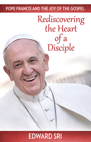 Pope Francis and the Joy of the Gospel: Rediscovering the Heart of a Disciple