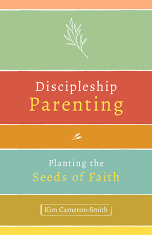 Discipleship Parenting: Planting the Seeds of Faith