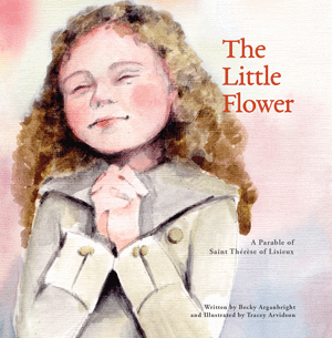 The Little Flower: A Parable of St. Therese of Lisieux