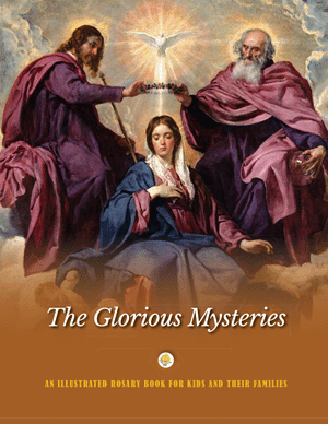 The Glorious Mysteries: An Illustrated Rosary Book for Kids and Their Families