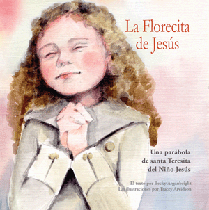 La Florecita de Jesús: Una Parábola de Santa Teresita Del Niño Jesús [Spanish-language version of The Little Flower]