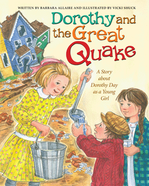 Dorothy Day and the Great Quake: A Story about Dorothy Day as a Girl