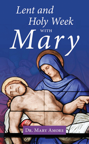 Lent and Holy Week with Mary