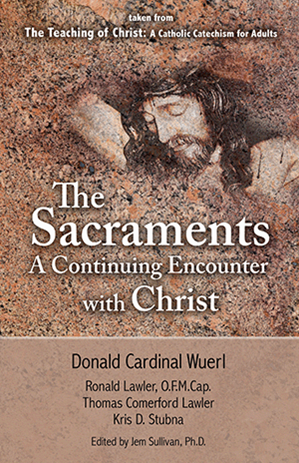 The Sacraments: A Continuing Encounter with Christ taken from The Teaching of Christ: A Catholic Catechism for Adults