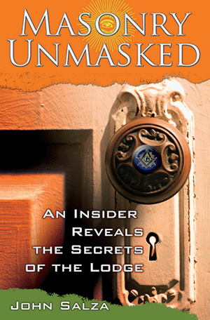 Masonry Unmasked: An Insider Reveals Secrets of the Lodge
