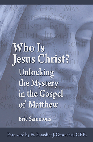 Who Is Jesus Christ? Unlocking the Mystery in the Gospel of Matthew