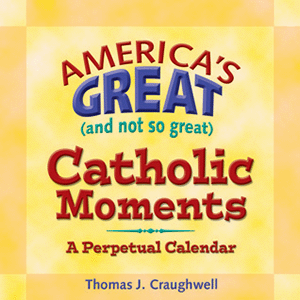 America's Great, and not so great, Catholic Moments Perpetual Calendar